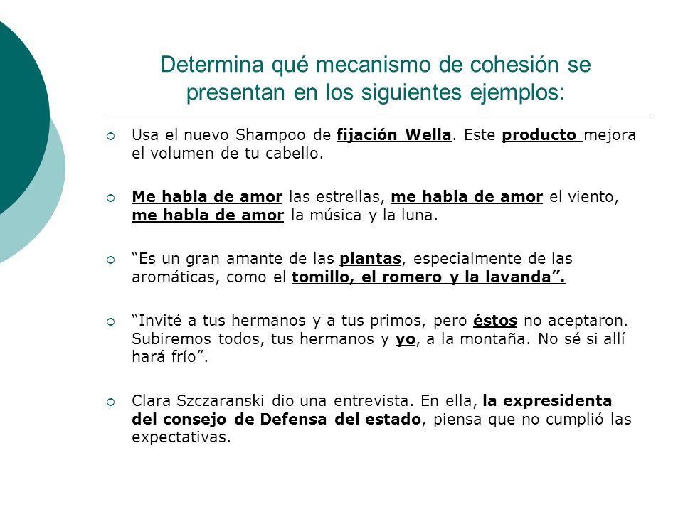 Determina qué mecanismo de cohesión se presentan en los siguientes ejemplos: