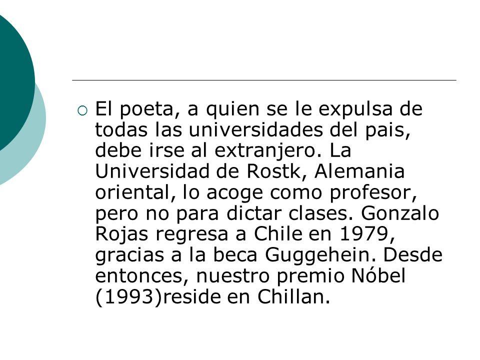 El poeta, a quien se le expulsa de todas las universidades del pais, debe irse al extranjero.