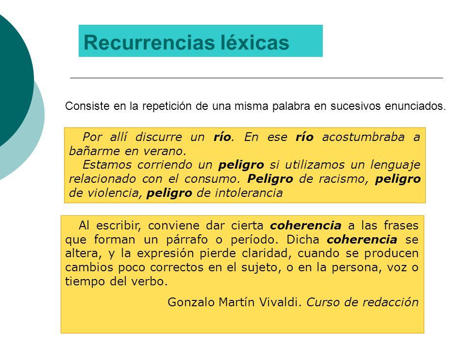 Recurrencias léxicas Consiste en la repetición de una misma palabra en sucesivos enunciados.