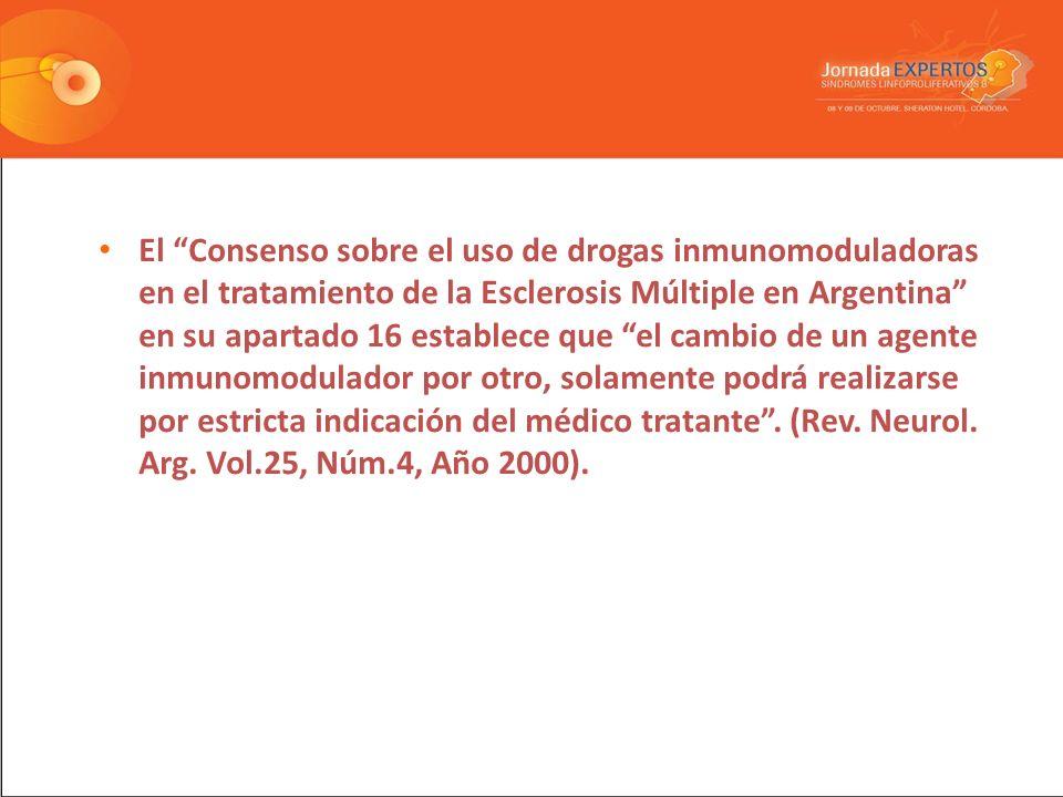 El Consenso sobre el uso de drogas inmunomoduladoras en el tratamiento de la Esclerosis Múltiple en Argentina en su apartado 16 establece que el cambio de un agente inmunomodulador por otro, solamente podrá realizarse por estricta indicación del médico tratante .