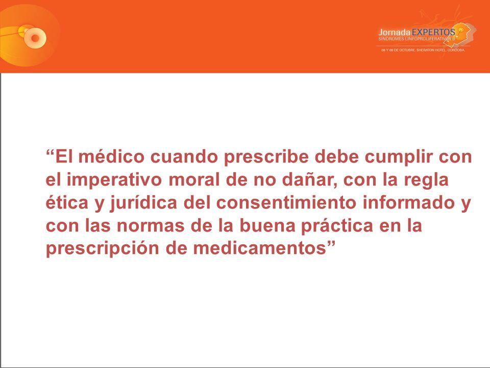 El médico cuando prescribe debe cumplir con el imperativo moral de no dañar, con la regla ética y jurídica del consentimiento informado y con las normas de la buena práctica en la prescripción de medicamentos