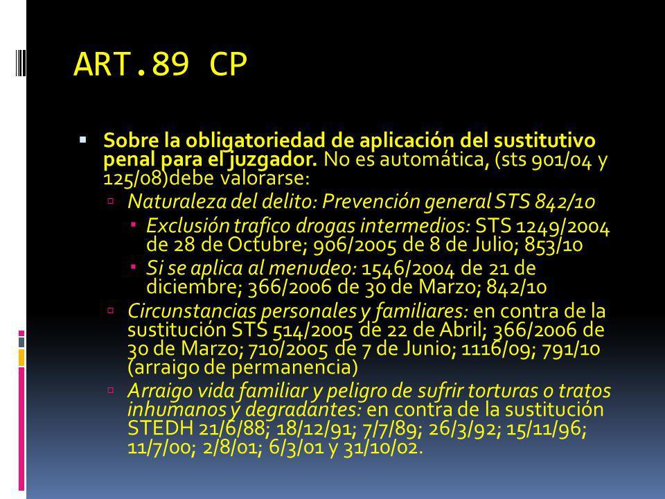 ART.89 CP Sobre la obligatoriedad de aplicación del sustitutivo penal para el juzgador. No es automática, (sts 901/04 y 125/08)debe valorarse: