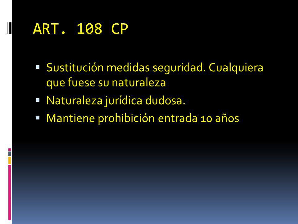 ART. 108 CP Sustitución medidas seguridad. Cualquiera que fuese su naturaleza. Naturaleza jurídica dudosa.