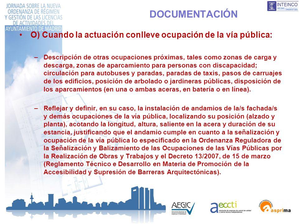 DOCUMENTACIÓN O) Cuando la actuación conlleve ocupación de la vía pública: