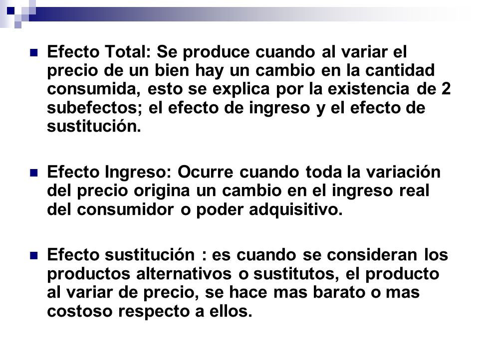 Efecto Total: Se produce cuando al variar el precio de un bien hay un cambio en la cantidad consumida, esto se explica por la existencia de 2 subefectos; el efecto de ingreso y el efecto de sustitución.