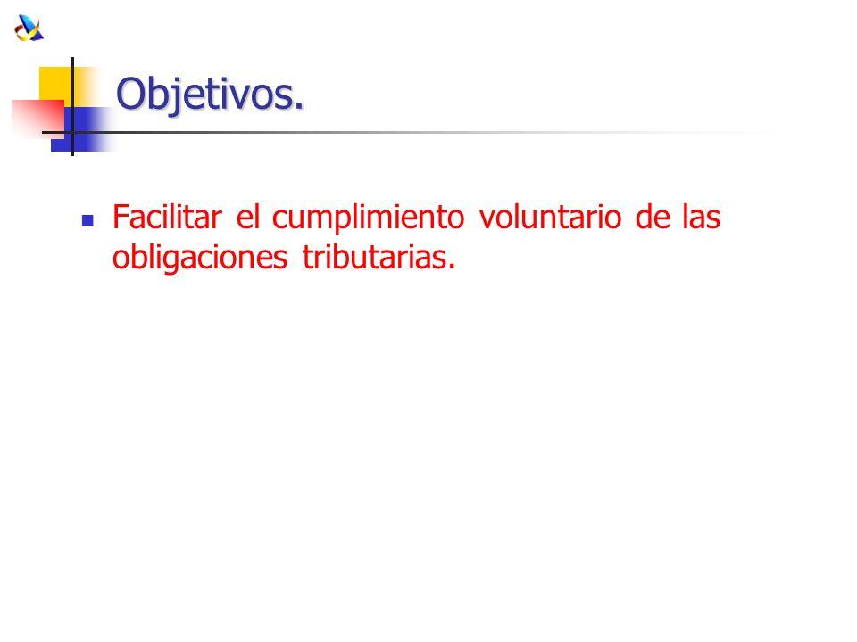 Objetivos. Facilitar el cumplimiento voluntario de las obligaciones tributarias.