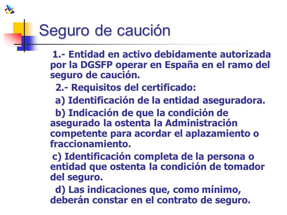 Seguro de caución 1.- Entidad en activo debidamente autorizada por la DGSFP operar en España en el ramo del seguro de caución.