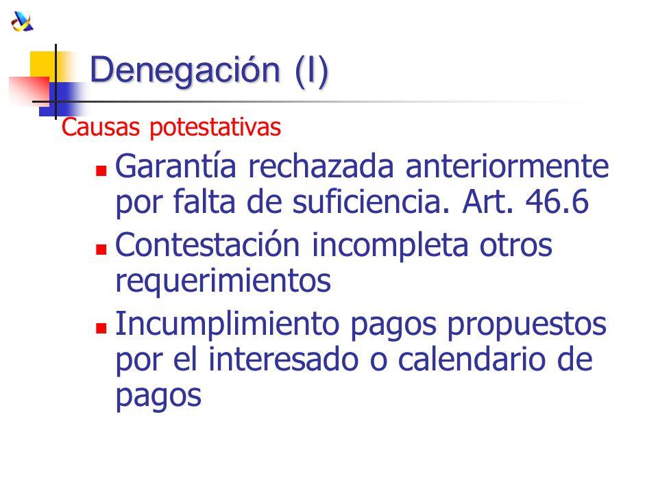 Denegación (I)Causas potestativas. Garantía rechazada anteriormente por falta de suficiencia. Art. 46.6.