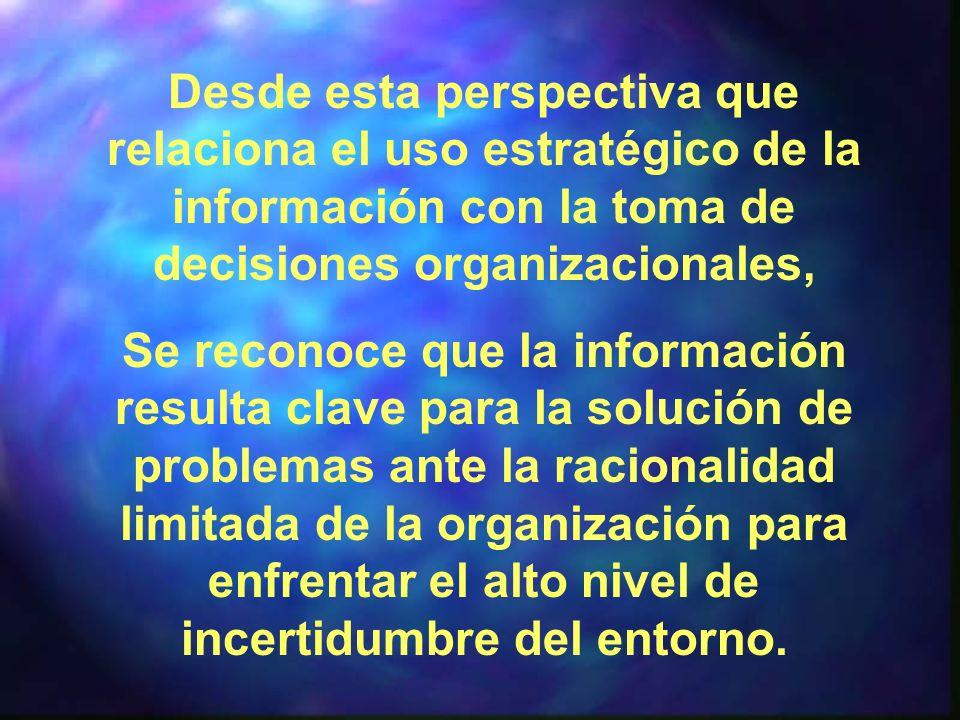 Desde esta perspectiva que relaciona el uso estratégico de la información con la toma de decisiones organizacionales,