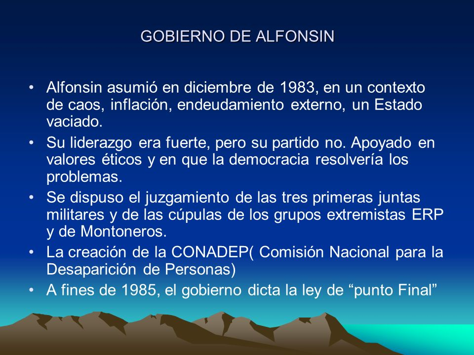 GOBIERNO DE ALFONSIN Alfonsin asumió en diciembre de 1983, en un contexto de caos, inflación, endeudamiento externo, un Estado vaciado.