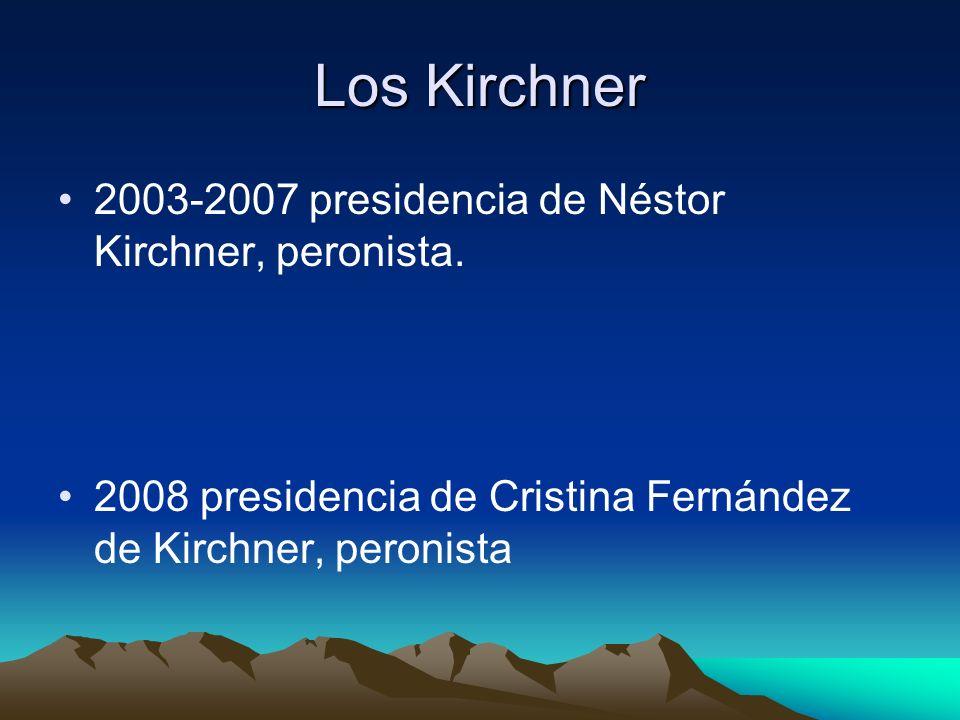Los Kirchner 2003-2007 presidencia de Néstor Kirchner, peronista.