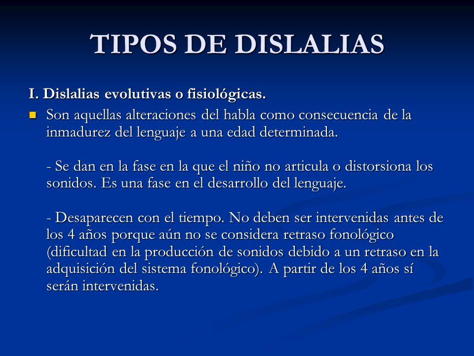 TIPOS DE DISLALIAS I. Dislalias evolutivas o fisiológicas.