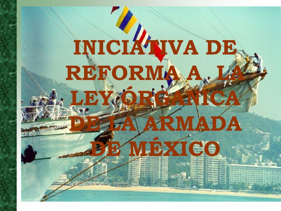 INICIATIVA DE REFORMA A LA LEY ÓRGANICA DE LA ARMADA DE MÉXICO