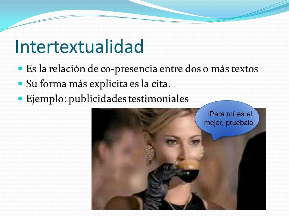 Intertextualidad Es la relación de co-presencia entre dos o más textos