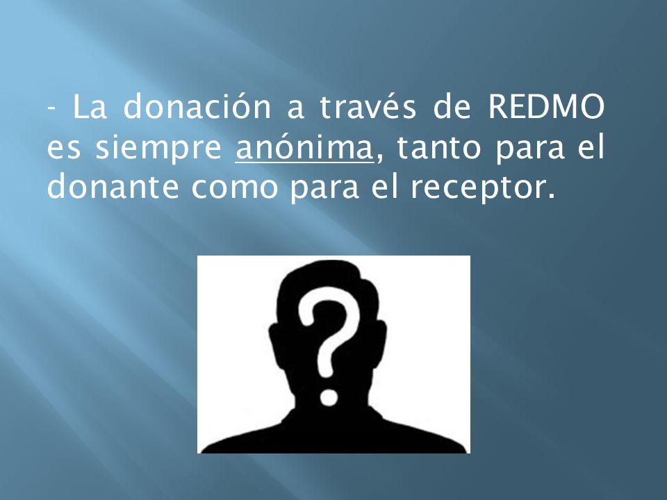 - La donación a través de REDMO es siempre anónima, tanto para el donante como para el receptor.