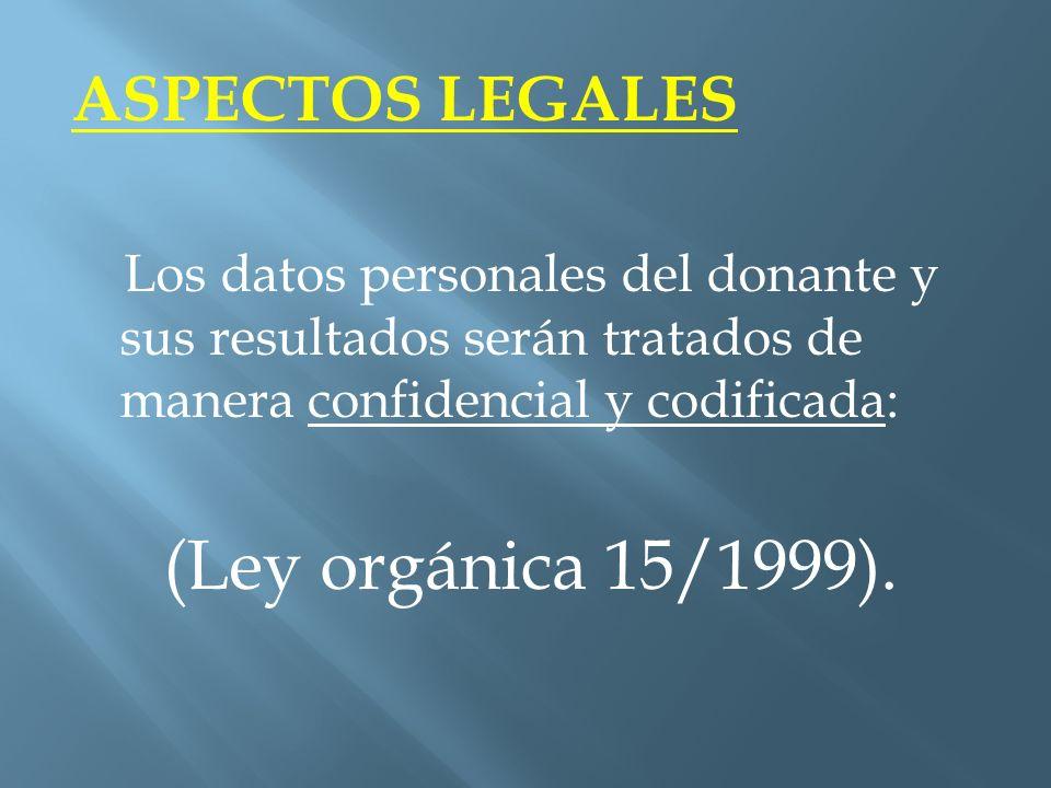 ASPECTOS LEGALES Los datos personales del donante y sus resultados serán tratados de manera confidencial y codificada: