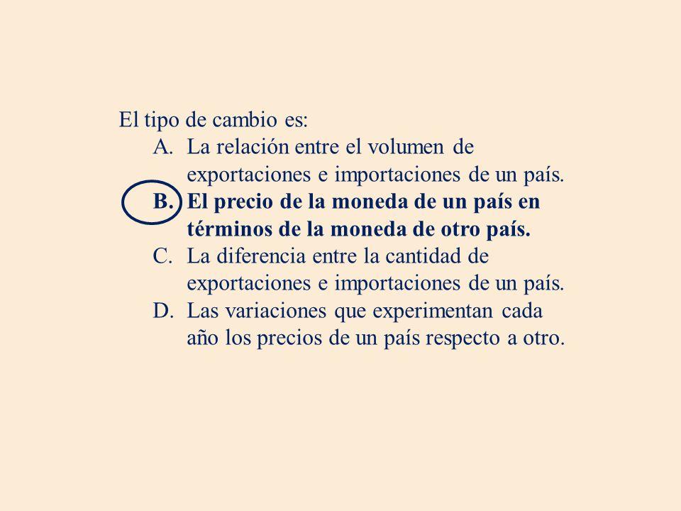 El tipo de cambio es: La relación entre el volumen de exportaciones e importaciones de un país.