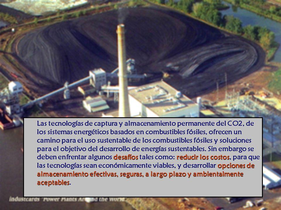 Las tecnologías de captura y almacenamiento permanente del CO2, de los sistemas energéticos basados en combustibles fósiles, ofrecen un camino para el uso sustentable de los combustibles fósiles y soluciones para el objetivo del desarrollo de energías sustentables.