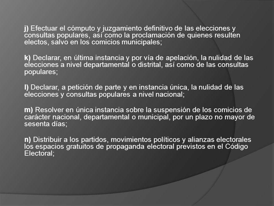 j) Efectuar el cómputo y juzgamiento definitivo de las elecciones y consultas populares, así como la proclamación de quienes resulten electos, salvo en los comicios municipales;