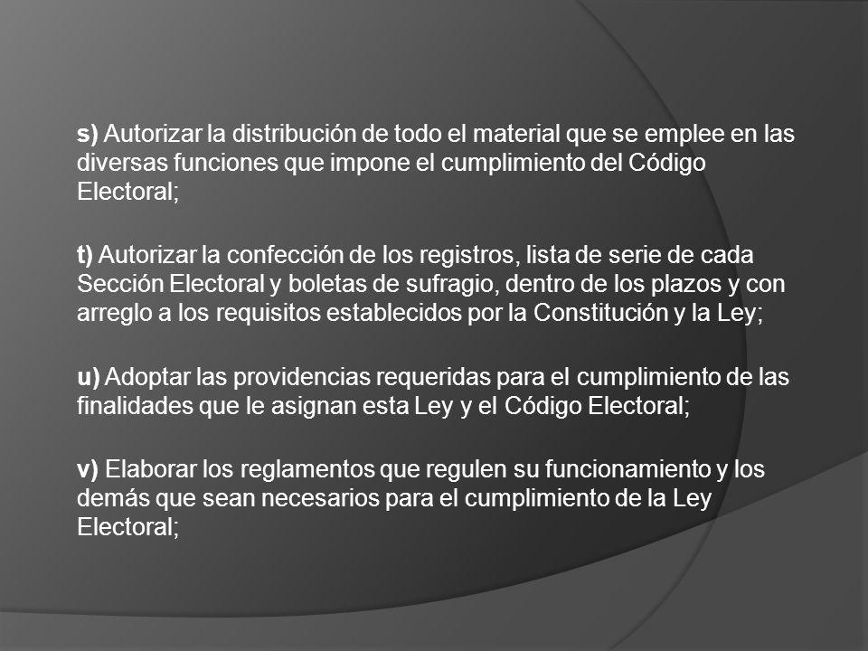 s) Autorizar la distribución de todo el material que se emplee en las diversas funciones que impone el cumplimiento del Código Electoral;