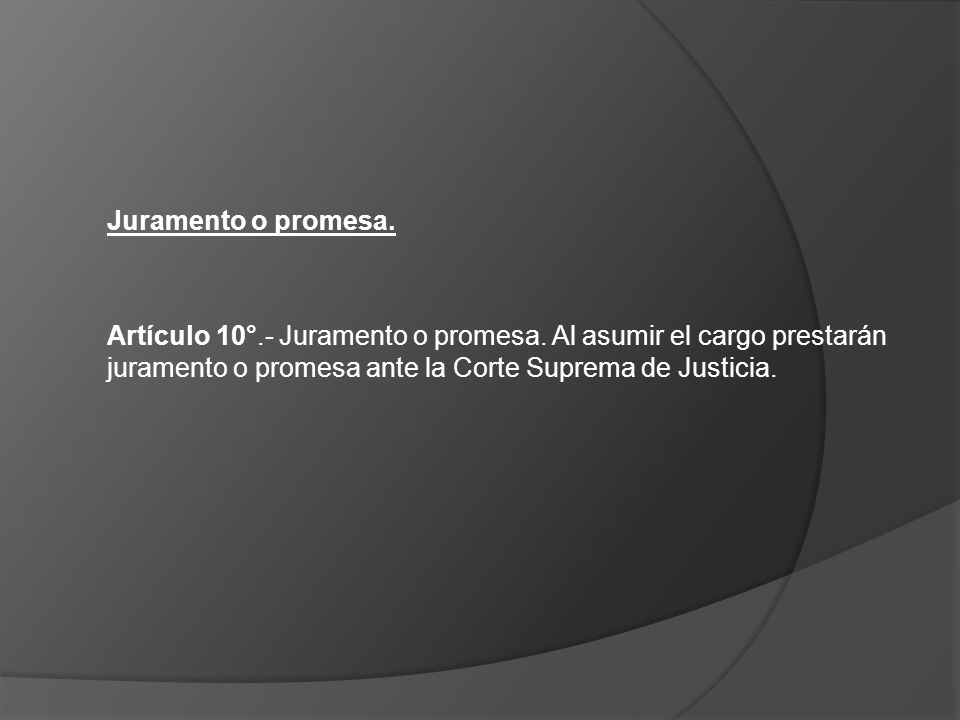 Juramento o promesa. Artículo 10°.- Juramento o promesa.