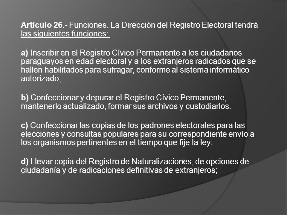 Artículo 26.- Funciones. La Dirección del Registro Electoral tendrá las siguientes funciones: