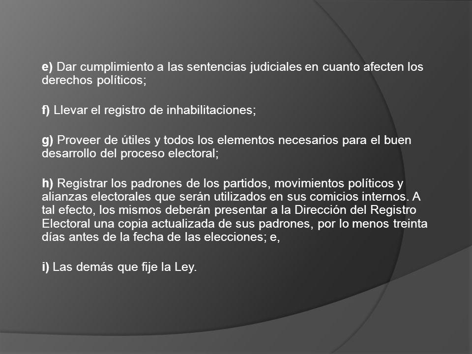 e) Dar cumplimiento a las sentencias judiciales en cuanto afecten los derechos políticos;