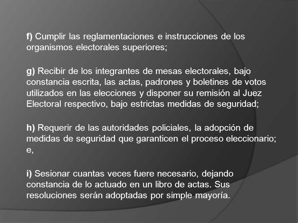 f) Cumplir las reglamentaciones e instrucciones de los organismos electorales superiores;