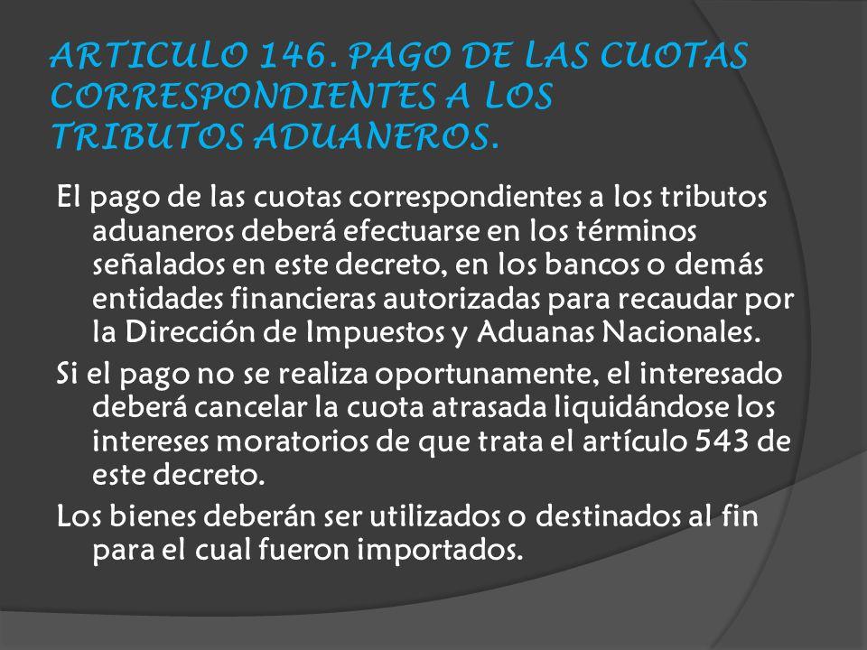 ARTICULO 146. PAGO DE LAS CUOTAS CORRESPONDIENTES A LOS TRIBUTOS ADUANEROS.