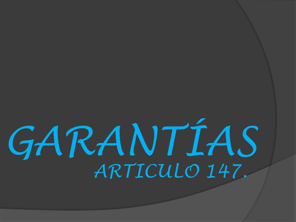GARANTÍAS ARTICULO 147.