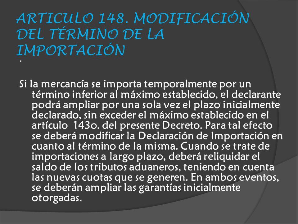 ARTICULO 148. MODIFICACIÓN DEL TÉRMINO DE LA IMPORTACIÓN