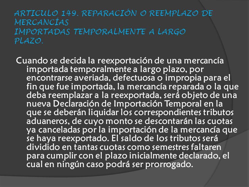 ARTICULO 149. REPARACIÓN O REEMPLAZO DE MERCANCÍAS IMPORTADAS TEMPORALMENTE A LARGO PLAZO.