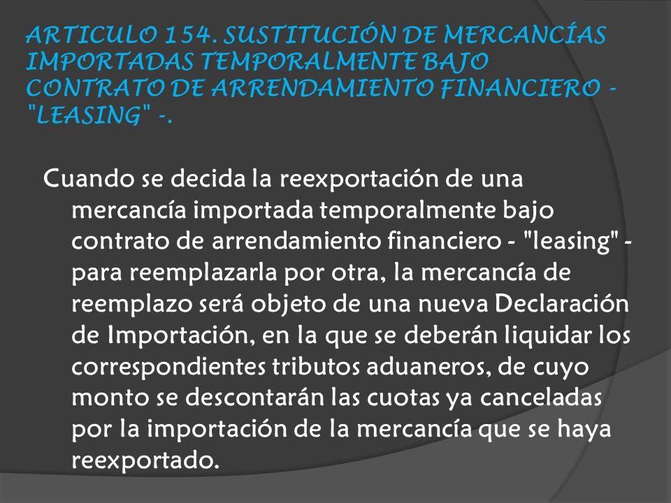 ARTICULO 154. SUSTITUCIÓN DE MERCANCÍAS IMPORTADAS TEMPORALMENTE BAJO CONTRATO DE ARRENDAMIENTO FINANCIERO - LEASING -.