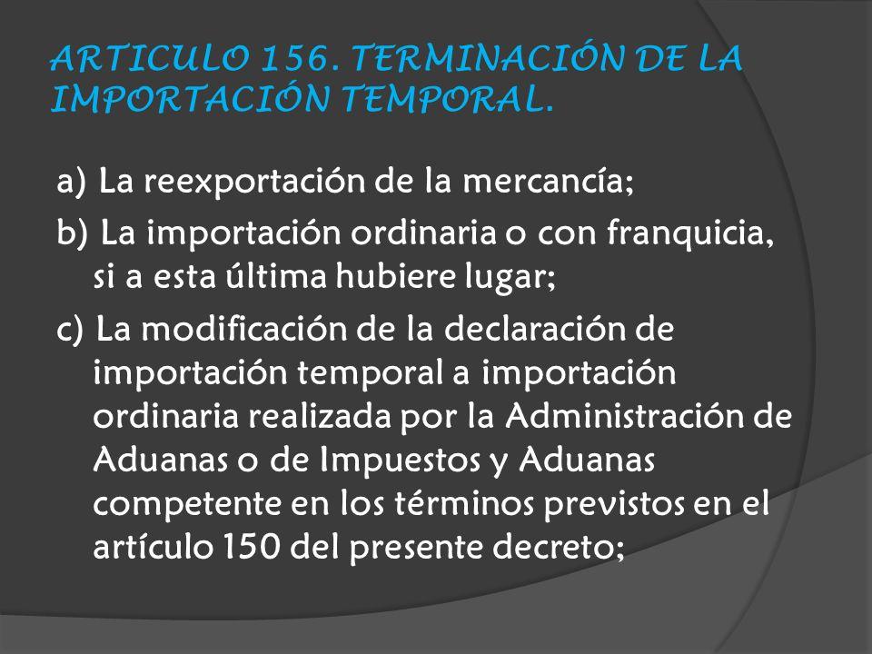 ARTICULO 156. TERMINACIÓN DE LA IMPORTACIÓN TEMPORAL.