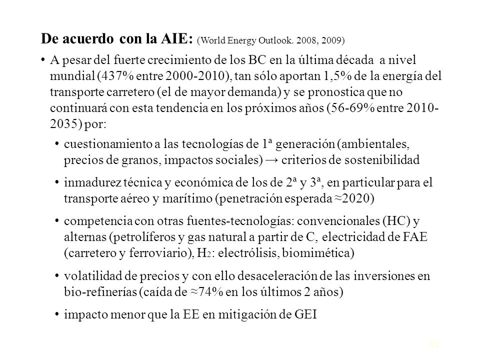 De acuerdo con la AIE: (World Energy Outlook. 2008, 2009)