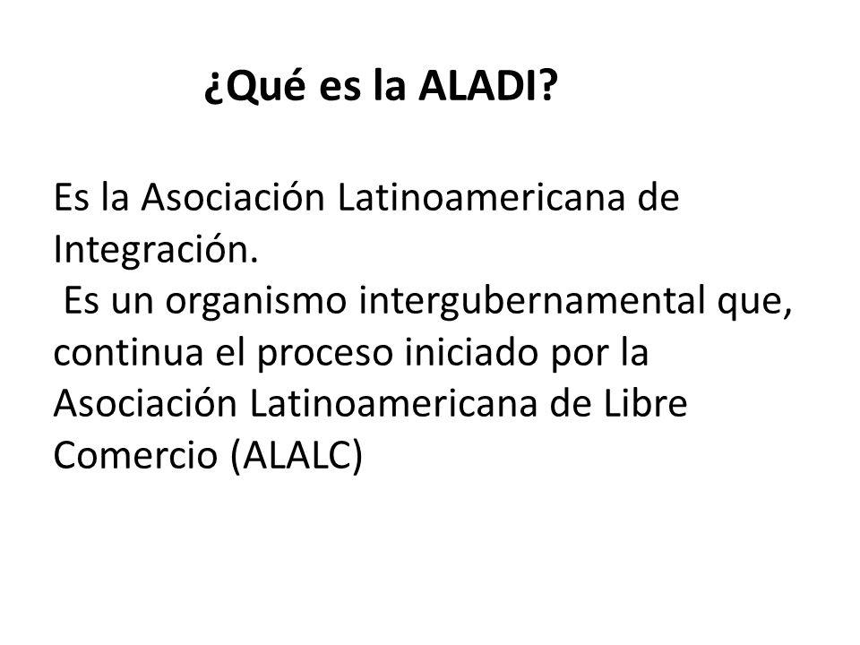 ¿Qué es la ALADI. Es la Asociación Latinoamericana de Integración