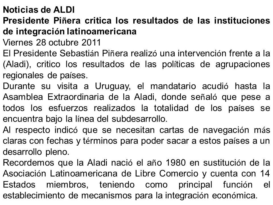 Noticias de ALDI Presidente Piñera critica los resultados de las instituciones de integración latinoamericana.