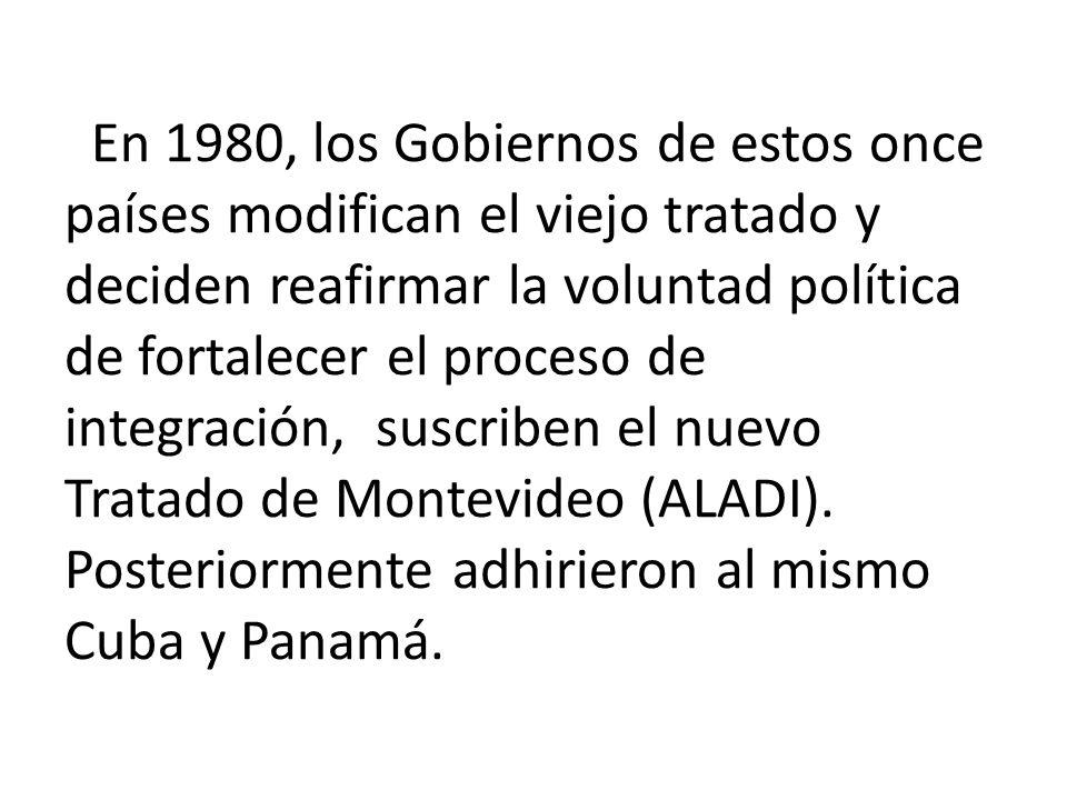 En 1980, los Gobiernos de estos once países modifican el viejo tratado y deciden reafirmar la voluntad política de fortalecer el proceso de integración, suscriben el nuevo Tratado de Montevideo (ALADI).