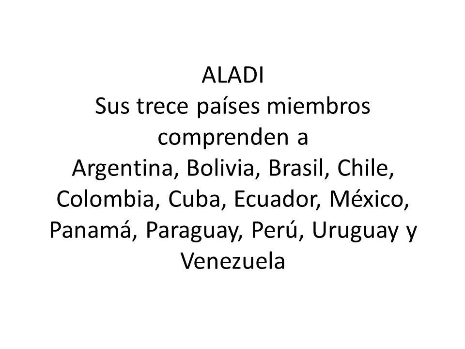 ALADI Sus trece países miembros comprenden a Argentina, Bolivia, Brasil, Chile, Colombia, Cuba, Ecuador, México, Panamá, Paraguay, Perú, Uruguay y Venezuela