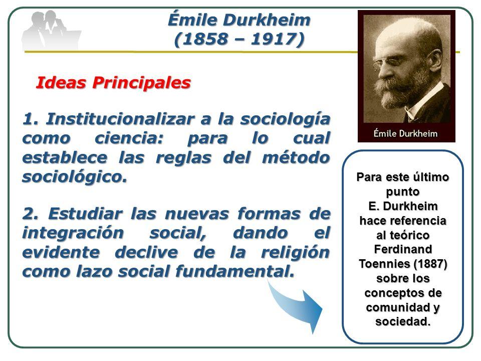 Émile Durkheim (1858 – 1917) Ideas Principales