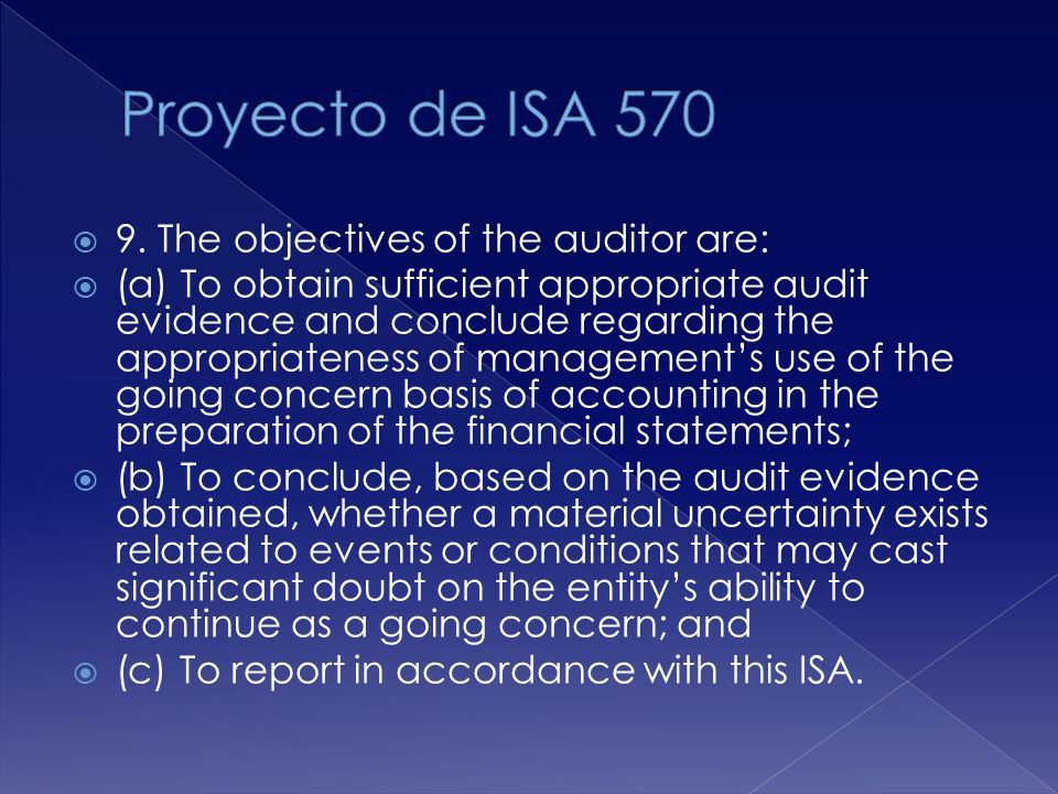 Proyecto de ISA 570 9. The objectives of the auditor are: