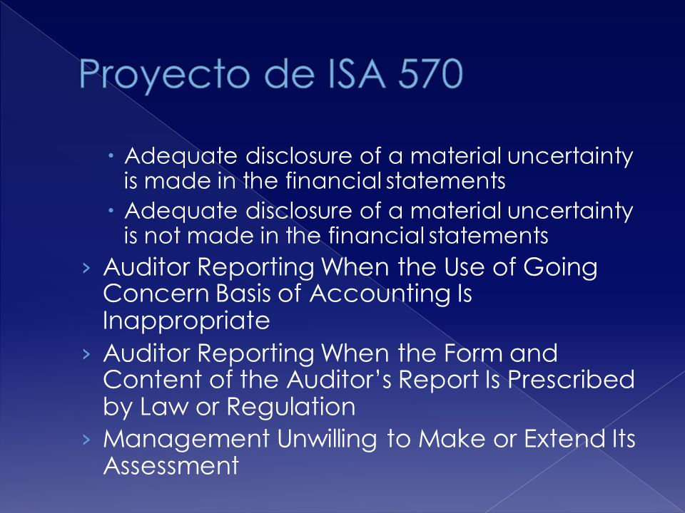 Proyecto de ISA 570 Adequate disclosure of a material uncertainty is made in the financial statements.