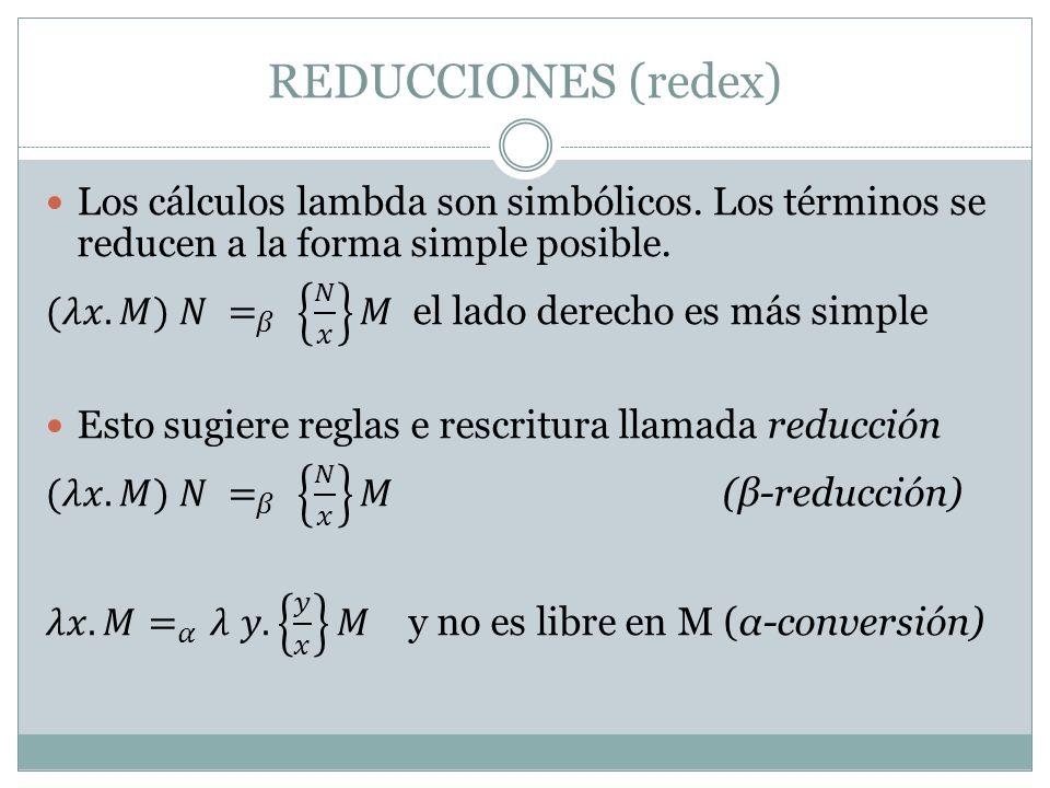 REDUCCIONES (redex) Los cálculos lambda son simbólicos. Los términos se reducen a la forma simple posible.