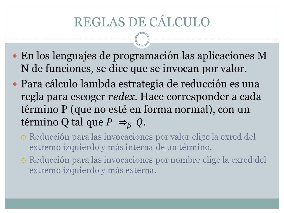 REGLAS DE CÁLCULO En los lenguajes de programación las aplicaciones M N de funciones, se dice que se invocan por valor.