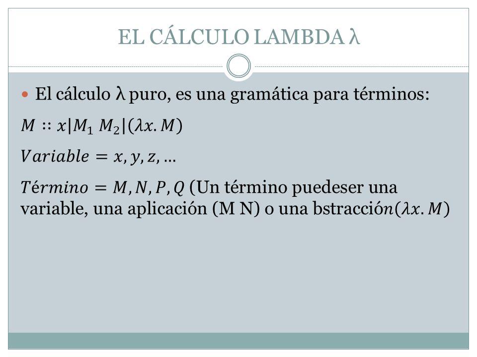 EL CÁLCULO LAMBDA λ El cálculo λ puro, es una gramática para términos: