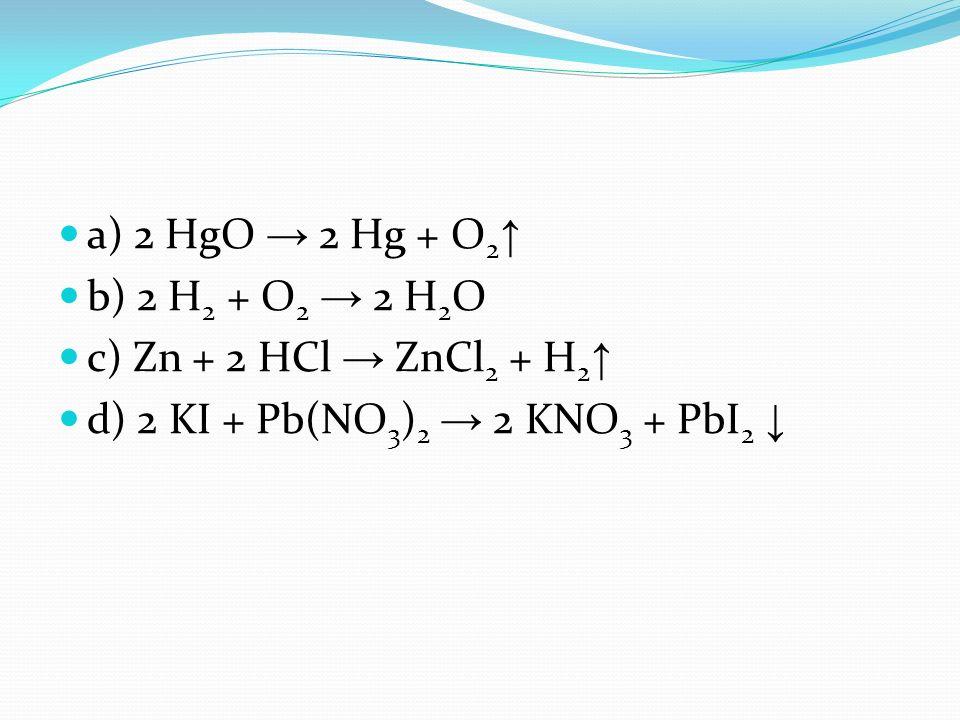 a) 2 HgO → 2 Hg + O2↑ b) 2 H2 + O2 → 2 H2O.