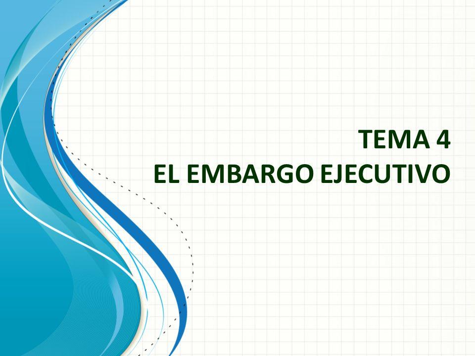 TEMA 4 EL EMBARGO EJECUTIVO