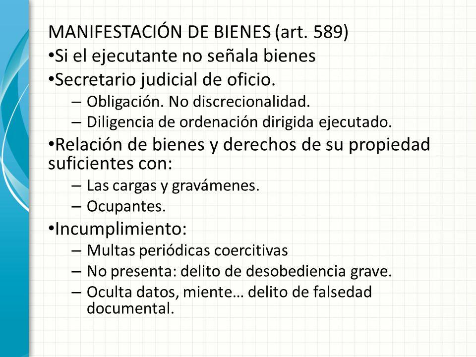 MANIFESTACIÓN DE BIENES (art. 589) Si el ejecutante no señala bienes