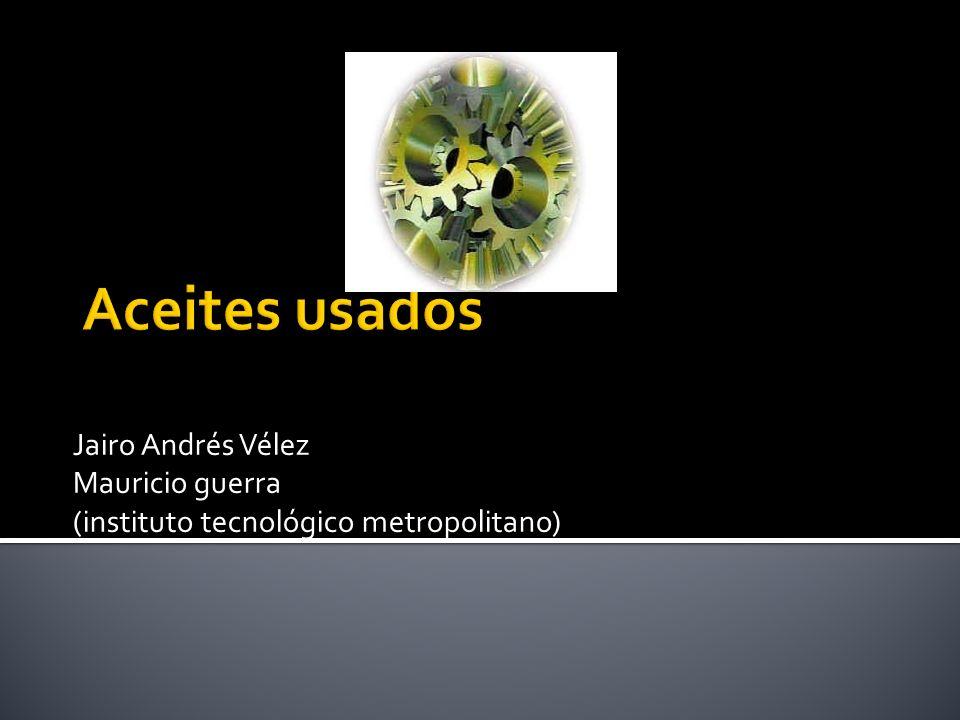 Aceites usados Jairo Andrés Vélez Mauricio guerra
