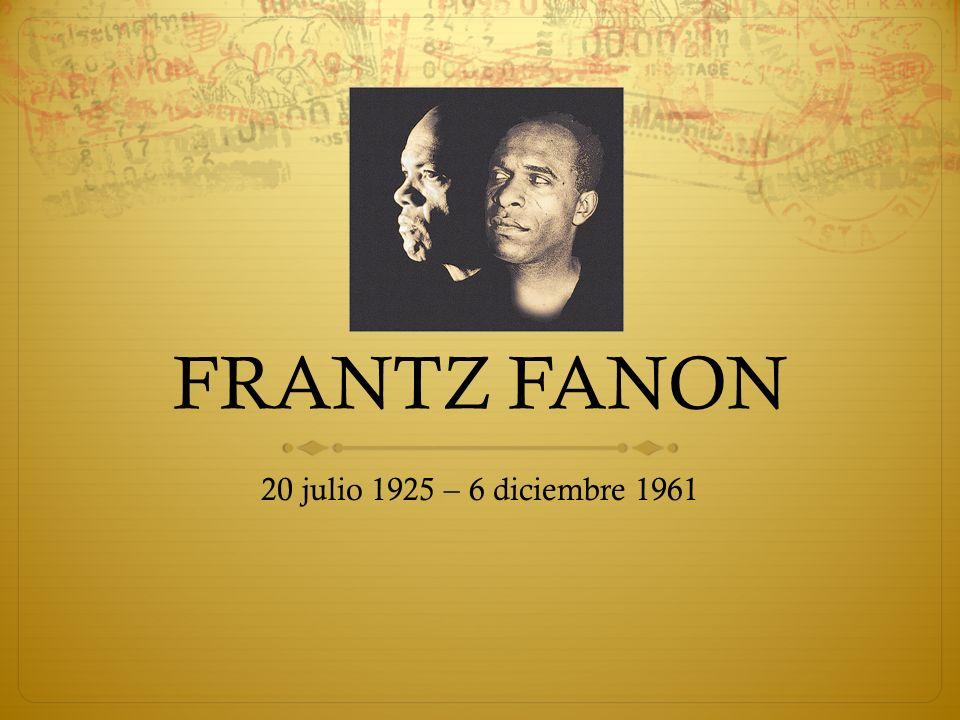 FRANTZ FANON 20 julio 1925 – 6 diciembre 1961